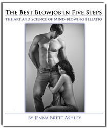 "Raves for Relationship, Love, and Marriage Coach Jenna Brett Ashley's New eBook ""Best Blowjob in Five Steps: the Art and Science of Mind-blowing Fellatio"""
