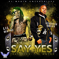 "Governor Brown's new smash single featuring Lil Wayne, ""Say Yes"""