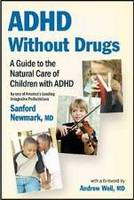ADHD Without Drugs: A Guide to the Natural Care of Children with ADHD by Sanford Newmark, MD. Foreword by Andrew Weil, MD