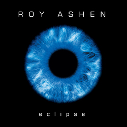 Roy Ashen - the new album ECLIPSE is now available worldwide.