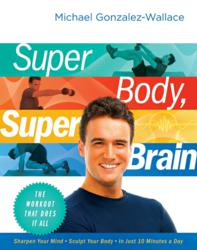 Cover image Super Body, Super Brain: The Workout That Does it All by Michael Gonzalez-Wallace