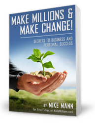Make Millions and Make Change! Secrets to Business and Personal Success