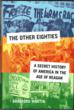 """The Other Eighties: A Secret History of America in the Age of Reagan"""