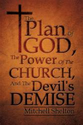 The Plan Of God, The Power Of The Church, And The Devil's Demise ISBN 9781612155807