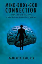 Mind-Body-God Connection: How I Found Healing, A New Way of Looking at Disease ISBN 9781612155753