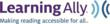 Logo of Learning Ally -  Making Reading Accessible for all; supporting individuals with reading disabilities, blindness, dyslexia, and learning differences