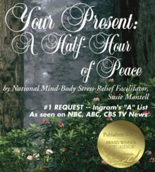Stress Relief Expert Susie Mantell&#039;s Award-Winning Relaxation Meditation CD,&quot;Your Present: A Half-Hour of Peace&quot; ($14.95 U.S.)