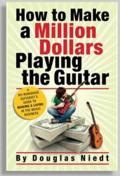 "New Book on succeeding in the music business: ""How to Make a Million Dollars Playing the Guitar"" by Douglas Niedt"