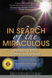 In Search of the Miraculous: Healing into Consciousness