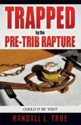 Trapped by the Pre-Trib Rapture ISBN 9781612158945