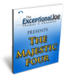 The Majestic Four; The Book Tailored For Internet Marketing Beginners.   Available for free download on http://theexceptionaljoe.com