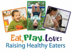 Eat, Play, Love: Raising Healthy Eaters urges family meals, feeding styles and division of responsibility in feeding