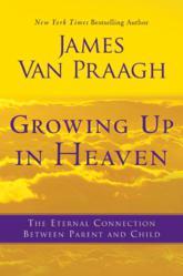 Jacket Image - Growing Up In Heaven by James Van Praagh