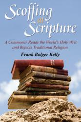 Book Cover of Scoffing at Scripture: A Commoner Reads the World's Holy Writ and Rejects Traditional Religion by Frank Bolger Kelly