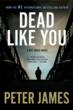 Dead Like You, murder mystery author Peter James, best selling author, international best seller, Superintendent Detective Roy Grace