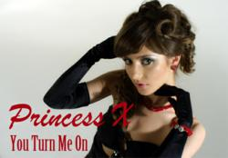 Princess X - You Turn Me On