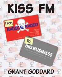 """'KISS FM: From Radical Radio To Big Business"""" by Grant Goddard, published by Radio Books"""