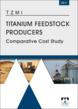 New Release: Titanium Feedstock Producer Comparative Cost Study 2011 - 10th edition