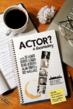 What it means to be an, What it takes to be and actor and What is an actor