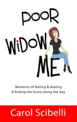 Poor Widow Me: Moments of feeling & dealing & finding the funny along the way