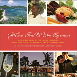 St. Croix Food & Wine Experience: A Culinary Guide to the Island Featuring Recipes from Island and Celebrity Chefs
