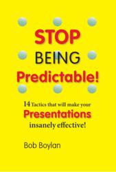 Stop Being Predictable: 14 Tactics that Will Make Your Presentation Insanely Effective
