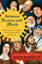 Cover Image - Between Heaven and Mirth: Why Joy, Humor, and Laughter Are at the Heart of the Spiritual Life by James Martin, SJ