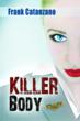 Killer Body is author Frank Catanzano's second novel.  His first, Drummmer for the Mob, will be a feature film starring William Forsythe in 2012.