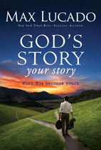 God's Story, Your Story, by Max Lucado