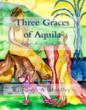 """The Three Graces of Aquila"""