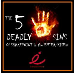 The 5 Deadly Sins of SharePoint in the Enterprise