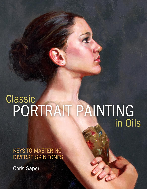 Portrait Artist Chris Saper Shares Tips On Quot How To Paint