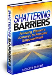 Shattering Barriers:  Amazing Women's Journeys to Personal Empowerment