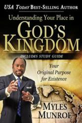 Understanding Your Place in God's Kingdom by Myles Munroe