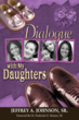 Coming November 18, 2011! Dialogue With My Daughters by Jeffrey A. Johnson, Sr.