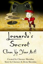 Leonardo's Secret Clean Up Your Act! A new comic misadventure book series, explains how Leonardo da Vinci stood out from the rest…his secret mentor…