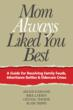 Mom Always Liked You Best:  A Guide for Resolving Family Feuds, Inheritance Battles & Eldercare Crises