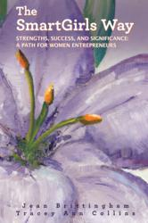 """The SmartGirls Way"" offers women pragmatic guidance, inspiring stories and lessons learned from successful entrepreneurs."