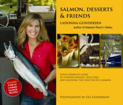 Salmon, Desserts & Friends: A fantastic collection of scrumptious recipes, fishing stories and captivating images depicting the magic of Alaska's commercial fishing lifestyle.
