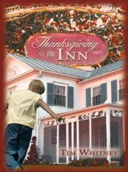 Thanksgiving at the Inn is a holiday novel written by Dallas, Texas resident and author Tim Whitney.