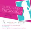 "PromGirl.com, NEXT Model Management, and Bakers present the ""Are You the Next PromGirl?"" international model search contest!"