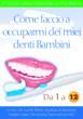 Come faccio a occuparmi dei miei denti Bambini?