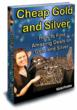 Cover Picture of the Book - Cheap Gold and Silver: How to find amazing deals on gold and silver
