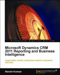 Microsoft Dynamics CRM 2011 Reporting and Business Intelligence - Coming Feb 2012