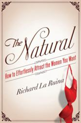 Jacket Image - The Natural: How to Effortlessly Attract the Women You Want by Richard La Ruina