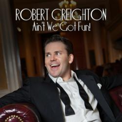 Robert Creighton's Ain't We Got Fun