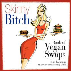 Cover Image - Skinny Bitch Book of Vegan Swaps by Kim Barnouin
