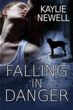 Falling In Danger by Kaylie Newell - Available on Amazon.com and BN.com
