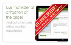 Save money, ship faster, with a Thankster Subscription