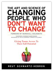 The Art and Science of Changing People Who Don't Want to Change: Giving Teams ...